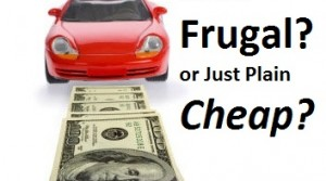 Be Frugal, Not Cheap.