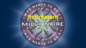 Who wants to be a Retirement Millionaire?