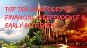 The Top Ten Downsides of Financial Independence & Early Retirement