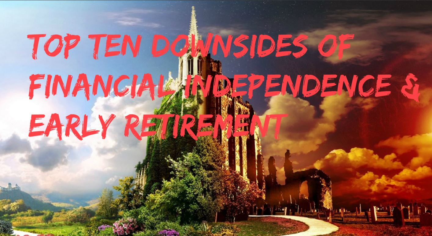 the top ten downsides of financial independence  u0026 early retirement