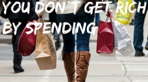 You don't get rich by spending