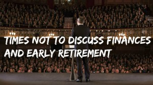 Times not to discuss Finances and Early Retirement